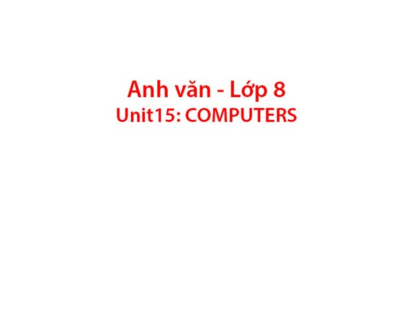 Tiếng Anh 8 - Unit 15: Computers
